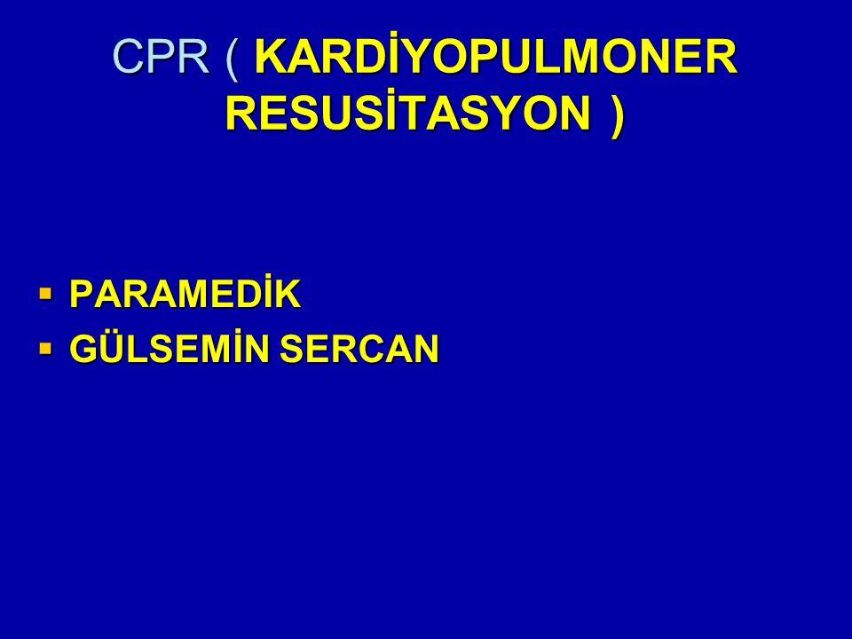 CPR ( KARDİYOPULMONER RESUSİTASYON )  PARAMEDİK  GÜLSEMİN SERCAN
