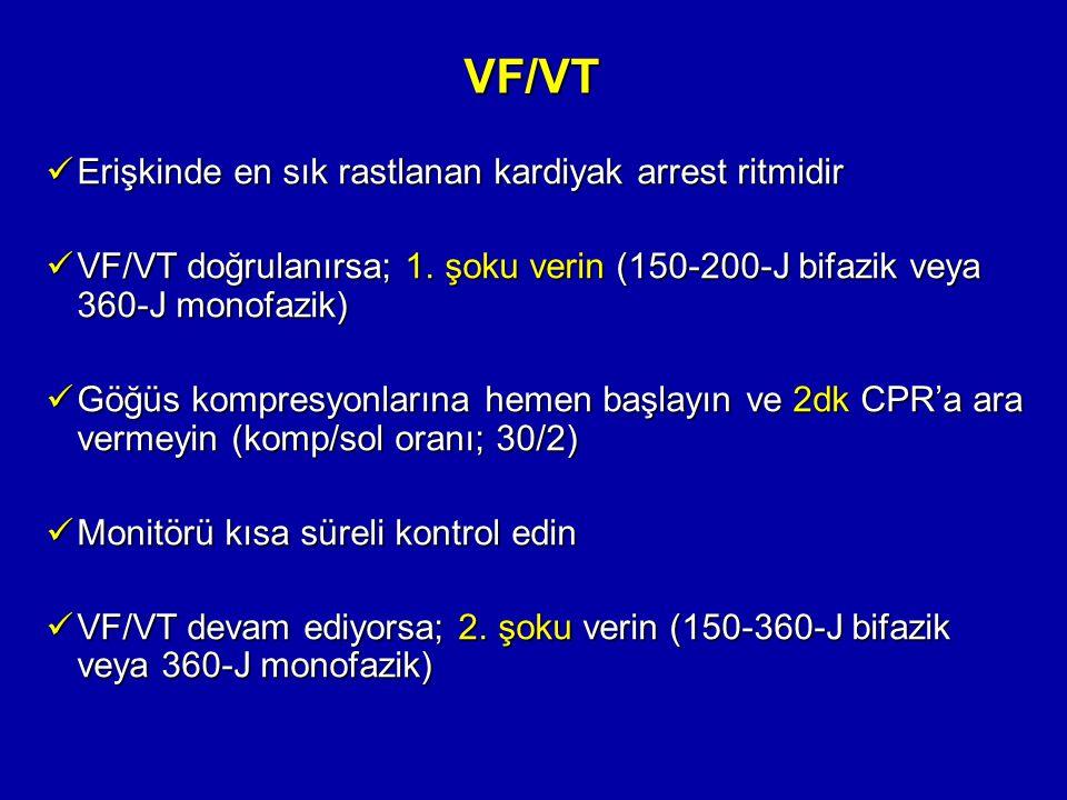 VF/VT Erişkinde en sık rastlanan kardiyak arrest ritmidir Erişkinde en sık rastlanan kardiyak arrest ritmidir VF/VT doğrulanırsa; 1. şoku verin (150-2