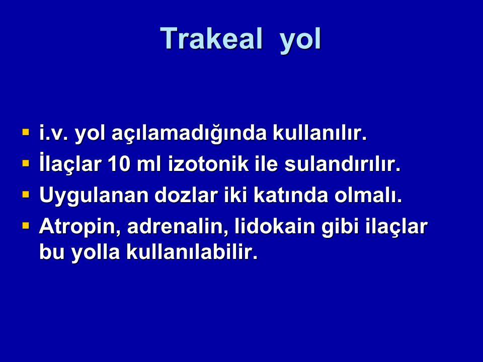 Trakeal yol  i.v. yol açılamadığında kullanılır.  İlaçlar 10 ml izotonik ile sulandırılır.  Uygulanan dozlar iki katında olmalı.  Atropin, adrenal
