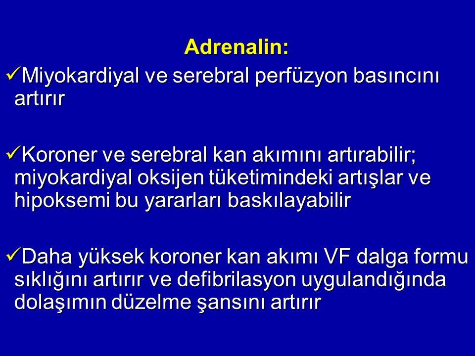 Adrenalin: Miyokardiyal ve serebral perfüzyon basıncını artırır Miyokardiyal ve serebral perfüzyon basıncını artırır Koroner ve serebral kan akımını a
