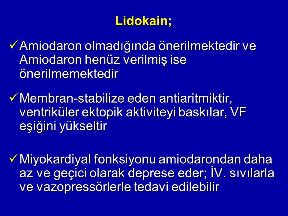 Lidokain; Amiodaron olmadığında önerilmektedir ve Amiodaron henüz verilmiş ise önerilmemektedir Amiodaron olmadığında önerilmektedir ve Amiodaron henü