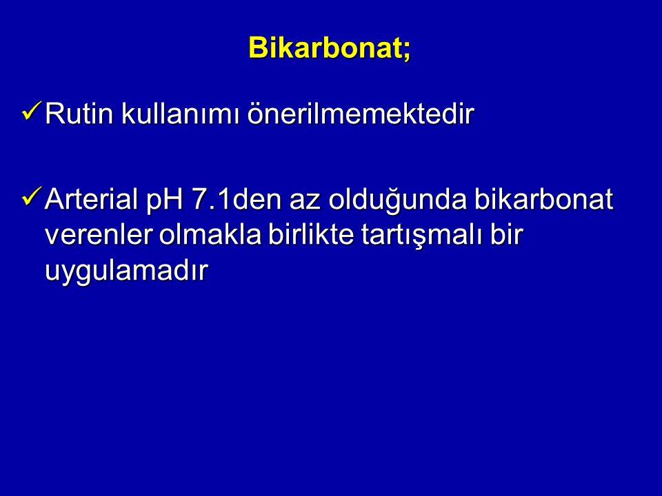 Bikarbonat; Rutin kullanımı önerilmemektedir Rutin kullanımı önerilmemektedir Arterial pH 7.1den az olduğunda bikarbonat verenler olmakla birlikte tar