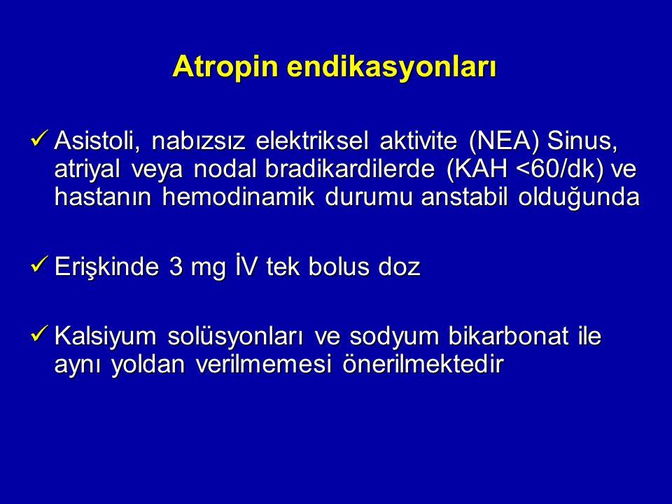 Atropin endikasyonları Asistoli, nabızsız elektriksel aktivite (NEA) Sinus, atriyal veya nodal bradikardilerde (KAH <60/dk) ve hastanın hemodinamik du
