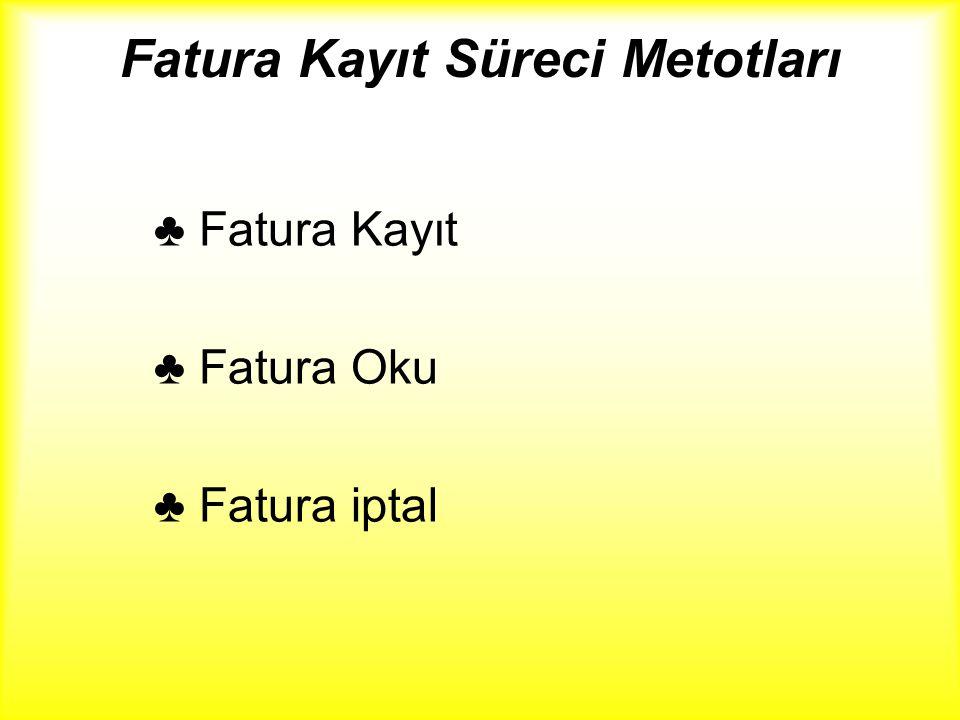 Fatura Kayıt Süreci Metotları ♣ Fatura Kayıt ♣ Fatura Oku ♣ Fatura iptal