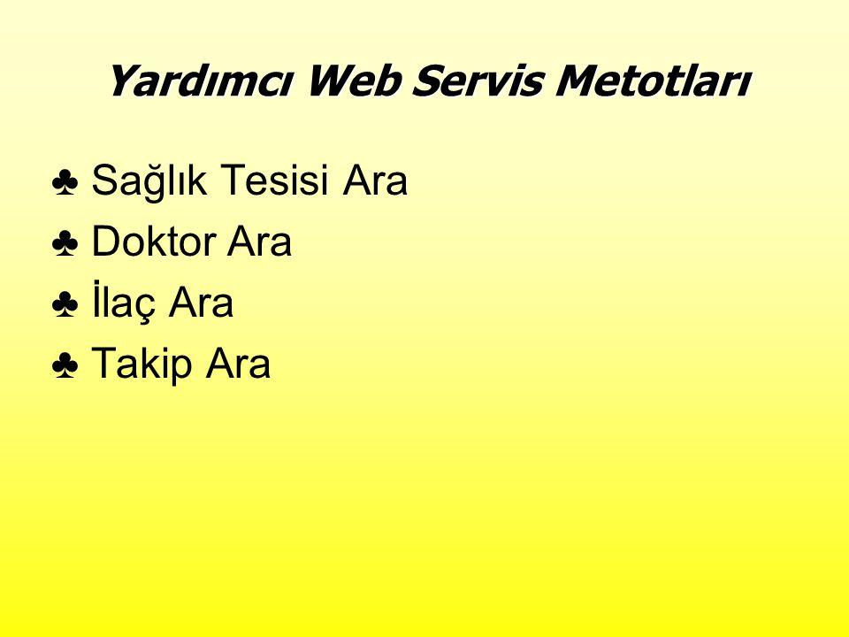 Yardımcı Web Servis Metotları ♣ Sağlık Tesisi Ara ♣ Doktor Ara ♣ İlaç Ara ♣ Takip Ara