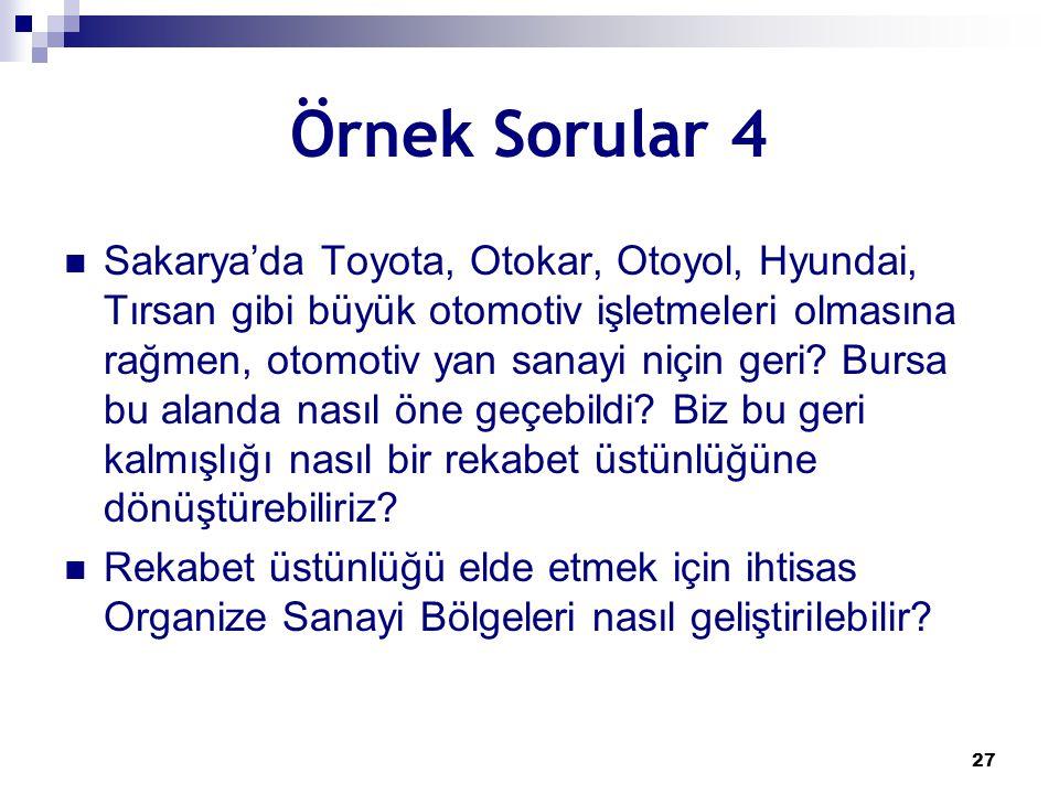 27 Örnek Sorular 4 Sakarya'da Toyota, Otokar, Otoyol, Hyundai, Tırsan gibi büyük otomotiv işletmeleri olmasına rağmen, otomotiv yan sanayi niçin geri?