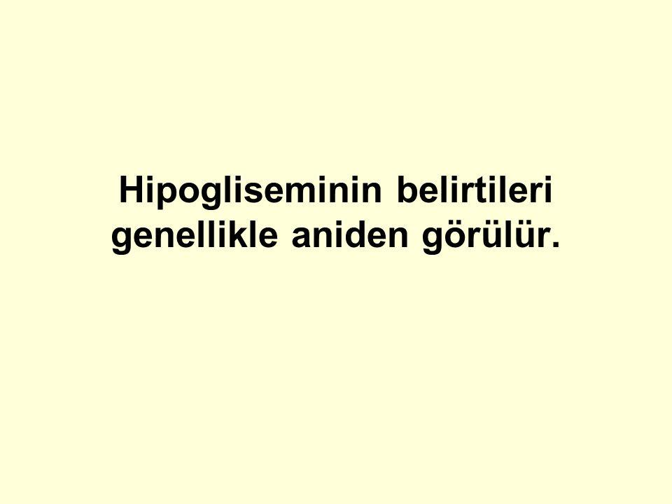 Hipogliseminin belirtileri genellikle aniden görülür.