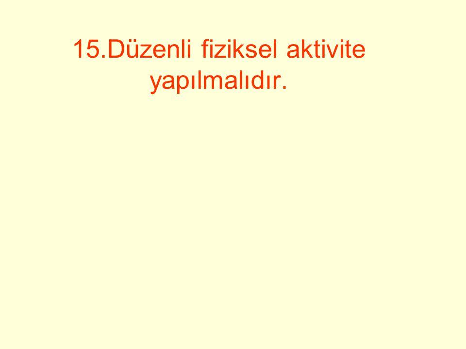 15.Düzenli fiziksel aktivite yapılmalıdır.