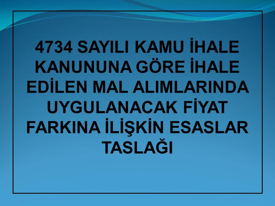 4734 SAYILI KAMU İHALE KANUNUNA GÖRE İHALE EDİLEN MAL ALIMLARINDA UYGULANACAK FİYAT FARKINA İLİŞKİN ESASLAR TASLAĞI