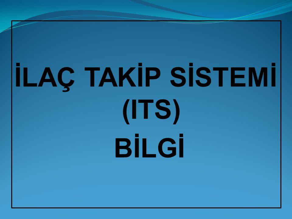 İLAÇ TAKİP SİSTEMİ (ITS) BİLGİ