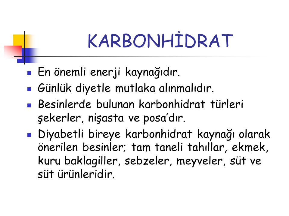 KARBONHİDRAT En önemli enerji kaynağıdır. Günlük diyetle mutlaka alınmalıdır. Besinlerde bulunan karbonhidrat türleri şekerler, nişasta ve posa'dır. D