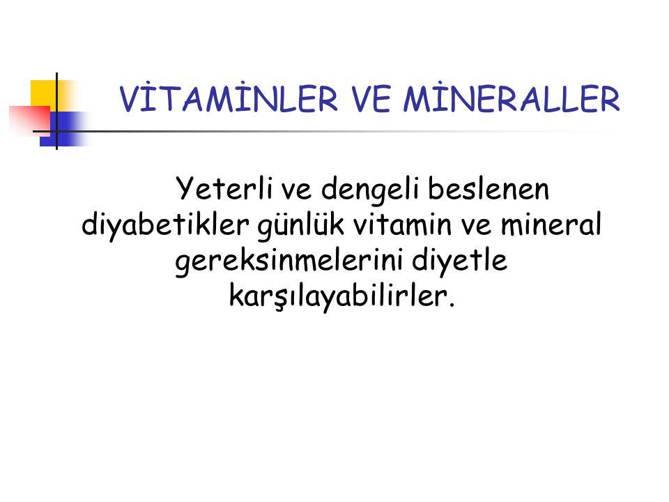 VİTAMİNLER VE MİNERALLER Yeterli ve dengeli beslenen diyabetikler günlük vitamin ve mineral gereksinmelerini diyetle karşılayabilirler.