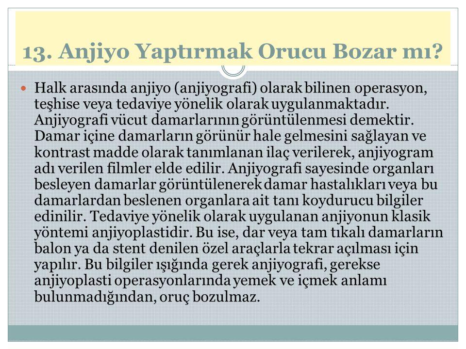 13. Anjiyo Yaptırmak Orucu Bozar mı? Halk arasında anjiyo (anjiyografi) olarak bilinen operasyon, teşhise veya tedaviye yönelik olarak uygulanmaktadır