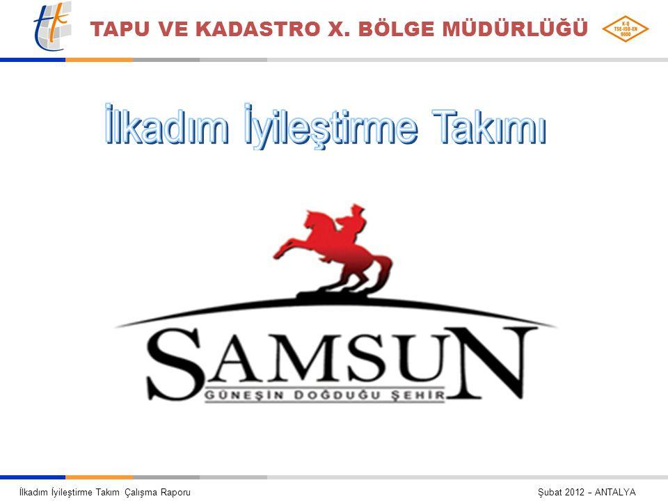 İlkadım İyileştirme Takım Çalışma Raporu Şubat 2012 – SAMSUN TAPU VE KADASTRO X. BÖLGE MÜDÜRLÜĞÜ