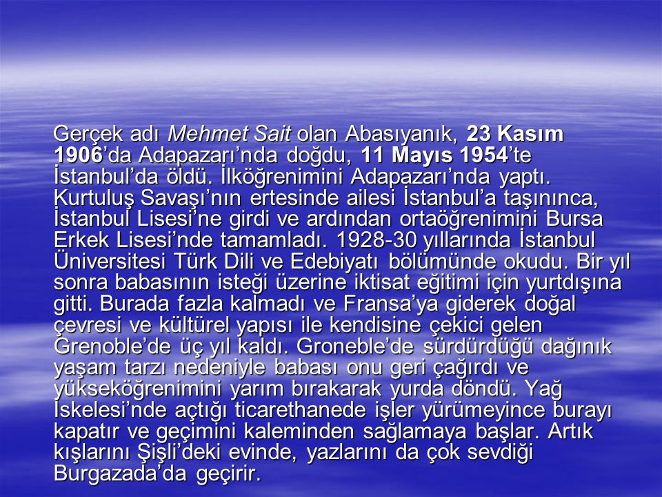 Sait Faik. Büyük Türk öykücüsü. Yapıtlarında kenti ve doğayı yalın bir gerçekçilikle yansıtırken içsel çatışmalarını da aynı yalınlıkla dile getirmişt