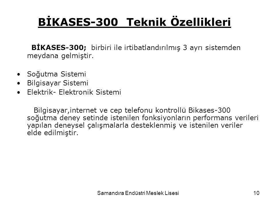 Samandıra Endüstri Meslek Lisesi10 BİKASES-300; birbiri ile irtibatlandırılmış 3 ayrı sistemden meydana gelmiştir. Soğutma Sistemi Bilgisayar Sistemi
