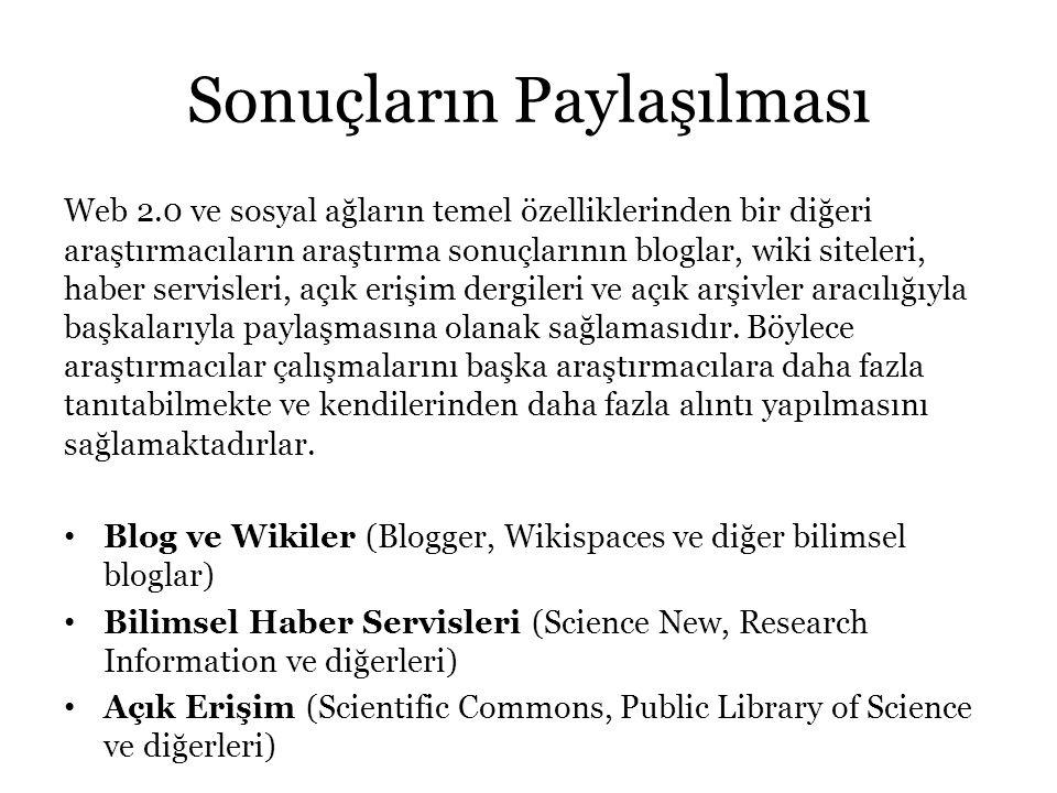 Sonuçların Paylaşılması Web 2.0 ve sosyal ağların temel özelliklerinden bir diğeri araştırmacıların araştırma sonuçlarının bloglar, wiki siteleri, hab