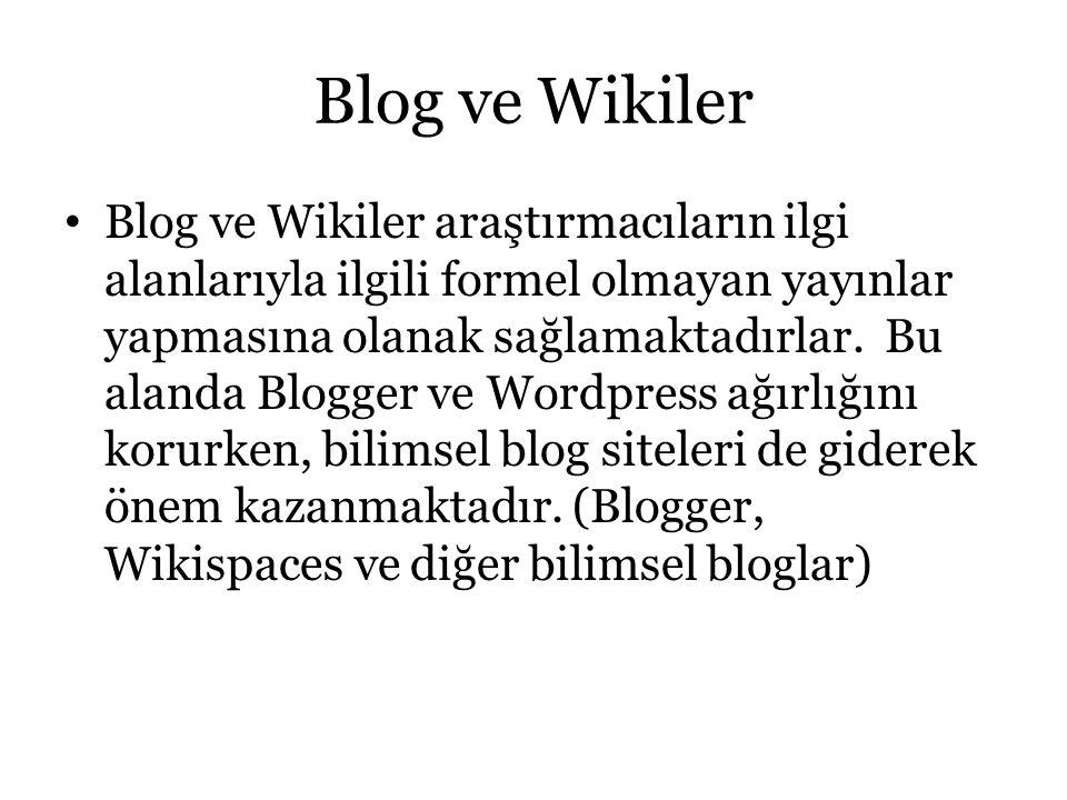 Blog ve Wikiler Blog ve Wikiler araştırmacıların ilgi alanlarıyla ilgili formel olmayan yayınlar yapmasına olanak sağlamaktadırlar. Bu alanda Blogger