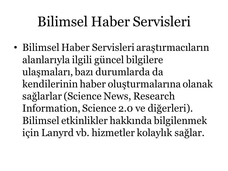 Bilimsel Haber Servisleri Bilimsel Haber Servisleri araştırmacıların alanlarıyla ilgili güncel bilgilere ulaşmaları, bazı durumlarda da kendilerinin h