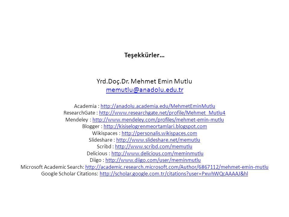 Teşekkürler… Yrd.Doç.Dr. Mehmet Emin Mutlu memutlu@anadolu.edu.tr Academia : http://anadolu.academia.edu/MehmetEminMutluhttp://anadolu.academia.edu/Me