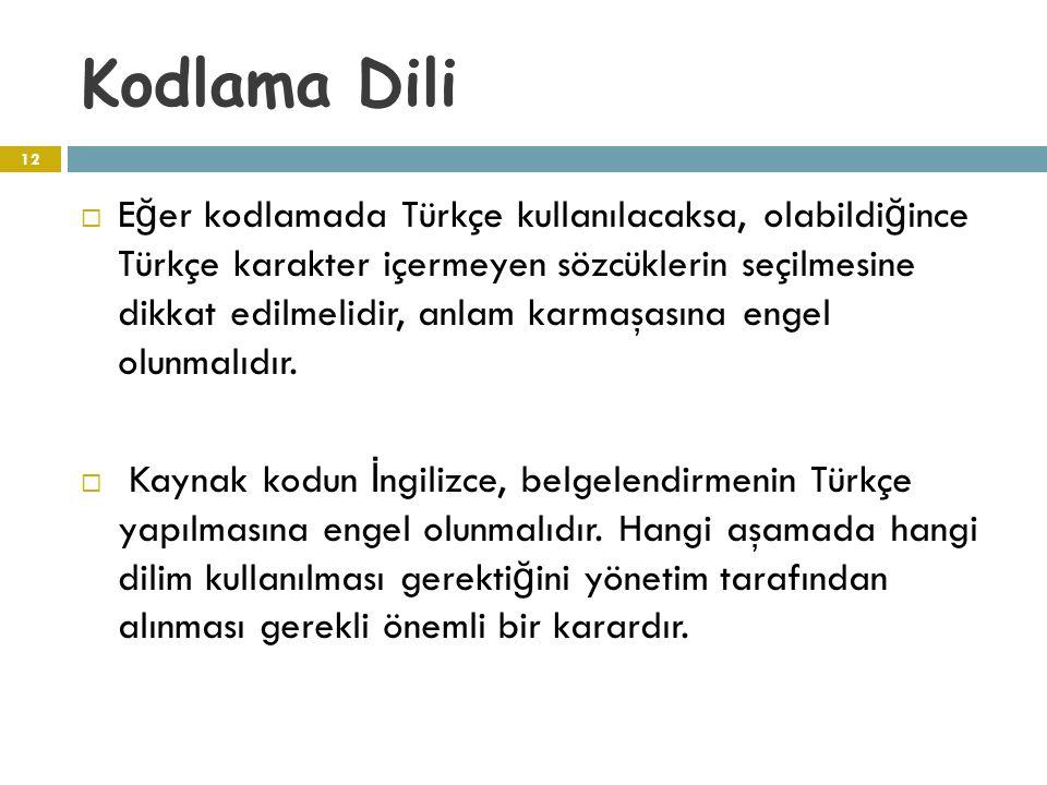 Kodlama Dili  E ğ er kodlamada Türkçe kullanılacaksa, olabildi ğ ince Türkçe karakter içermeyen sözcüklerin seçilmesine dikkat edilmelidir, anlam kar