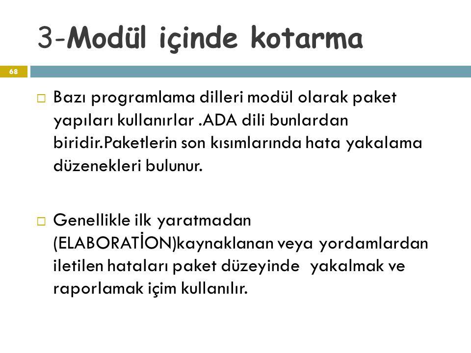 3-Modül içinde kotarma 68  Bazı programlama dilleri modül olarak paket yapıları kullanırlar.ADA dili bunlardan biridir.Paketlerin son kısımlarında ha