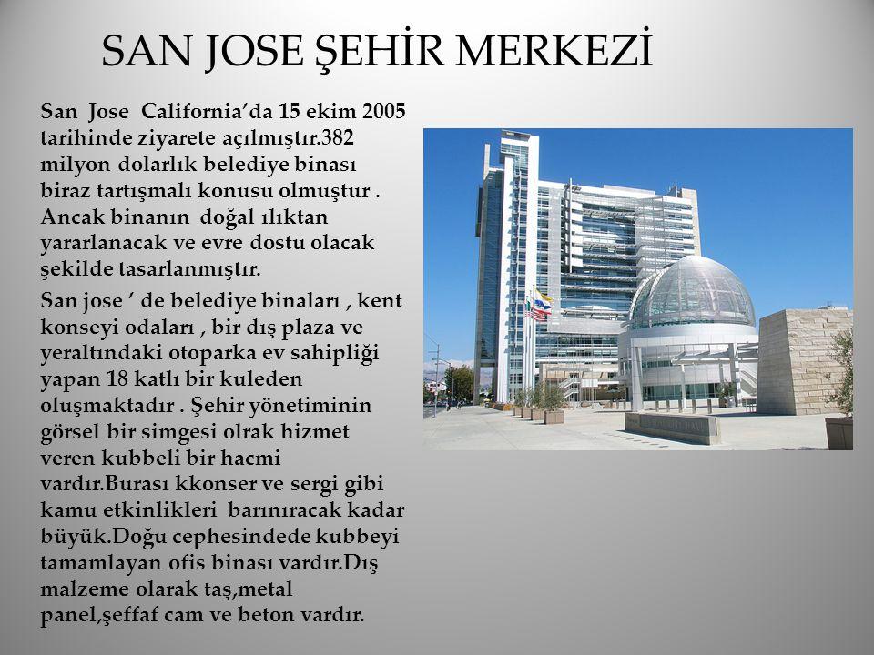 SAN JOSE ŞEHİR MERKEZİ San Jose California'da 15 ekim 2005 tarihinde ziyarete açılmıştır.382 milyon dolarlık belediye binası biraz tartışmalı konusu o
