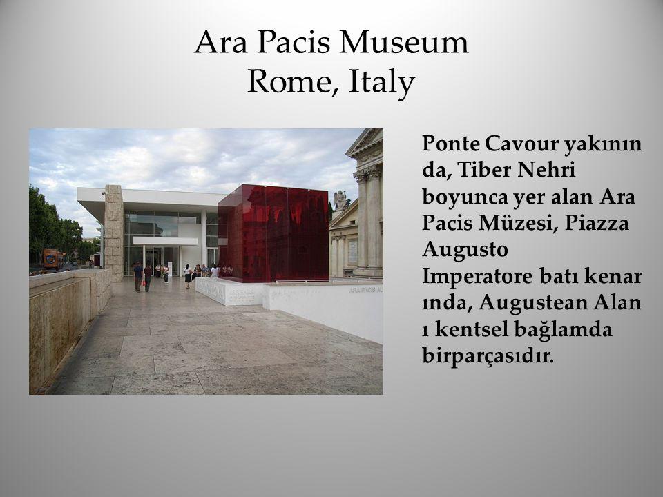 Ara Pacis Museum Rome, Italy Ponte Cavour yakının da, Tiber Nehri boyunca yer alan Ara Pacis Müzesi, Piazza Augusto Imperatore batı kenar ında, August