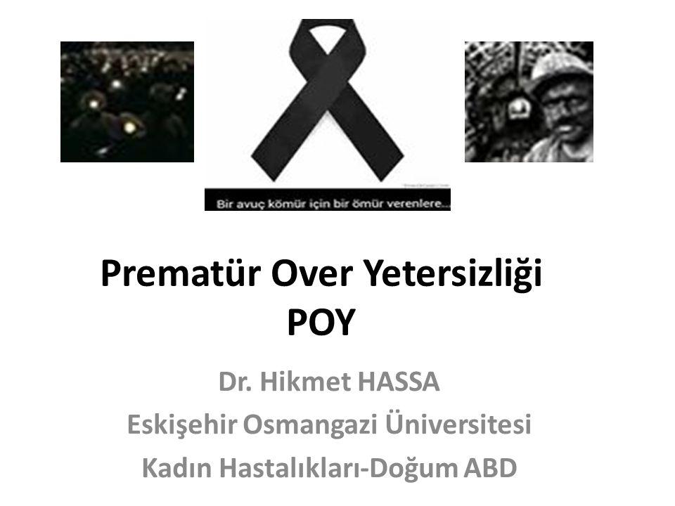 Prematür Over Yetersizliği POY Dr. Hikmet HASSA Eskişehir Osmangazi Üniversitesi Kadın Hastalıkları-Doğum ABD