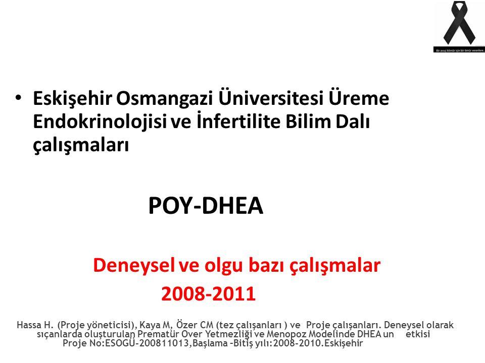 Eskişehir Osmangazi Üniversitesi Üreme Endokrinolojisi ve İnfertilite Bilim Dalı çalışmaları POY-DHEA Deneysel ve olgu bazı çalışmalar 2008-2011 Hassa