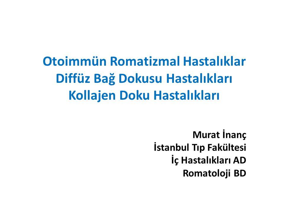 Otoimmün Romatizmal Hastalıklar Diffüz Bağ Dokusu Hastalıkları Kollajen Doku Hastalıkları Murat İnanç İstanbul Tıp Fakültesi İç Hastalıkları AD Romatoloji BD