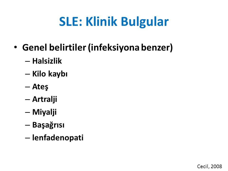 SLE: Klinik Bulgular Genel belirtiler (infeksiyona benzer) – Halsizlik – Kilo kaybı – Ateş – Artralji – Miyalji – Başağrısı – lenfadenopati Cecil, 2008