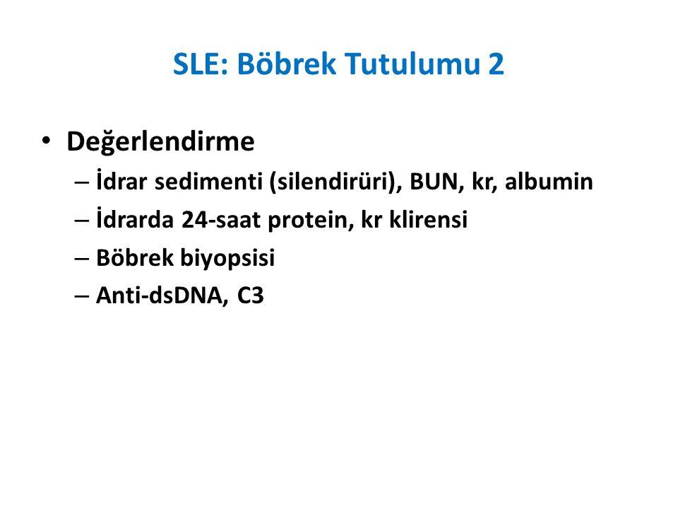 SLE: Böbrek Tutulumu 2 Değerlendirme – İdrar sedimenti (silendirüri), BUN, kr, albumin – İdrarda 24-saat protein, kr klirensi – Böbrek biyopsisi – Ant