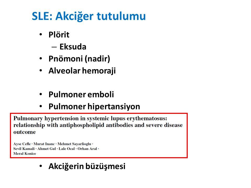 SLE: Akciğer tutulumu Plörit – Eksuda Pnömoni (nadir) Alveolar hemoraji Pulmoner emboli Pulmoner hipertansiyon Akciğerin büzüşmesi
