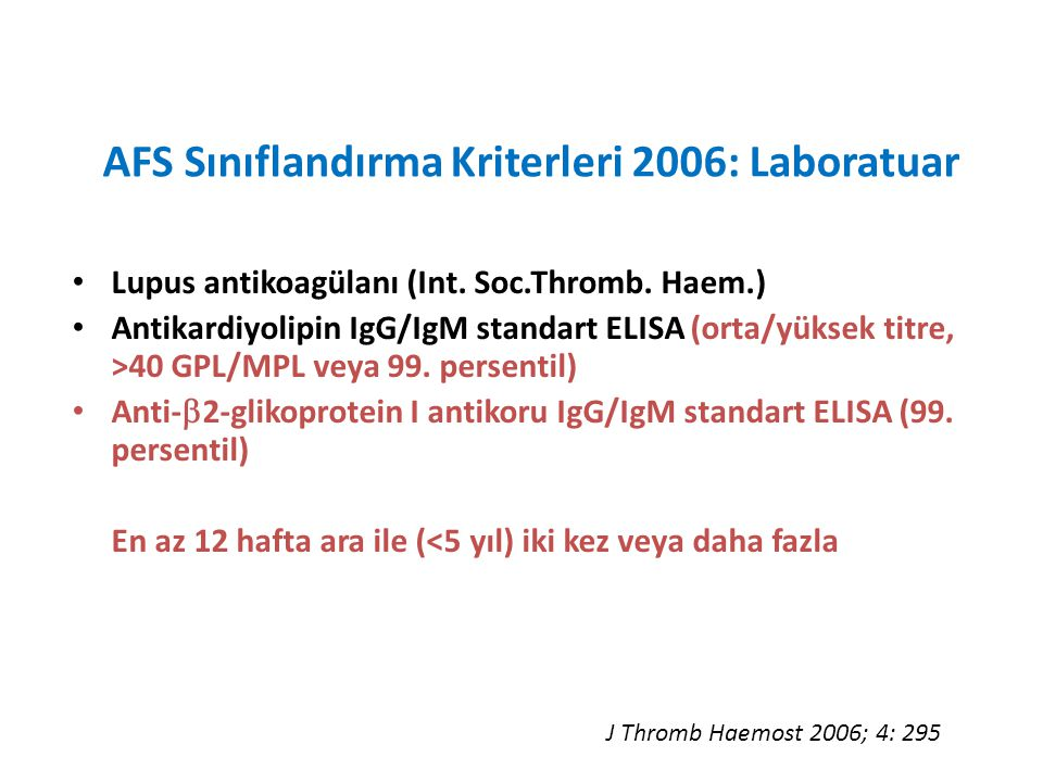 AFS Sınıflandırma Kriterleri 2006: Laboratuar Lupus antikoagülanı (Int. Soc.Thromb. Haem.) Antikardiyolipin IgG/IgM standart ELISA (orta/yüksek titre,