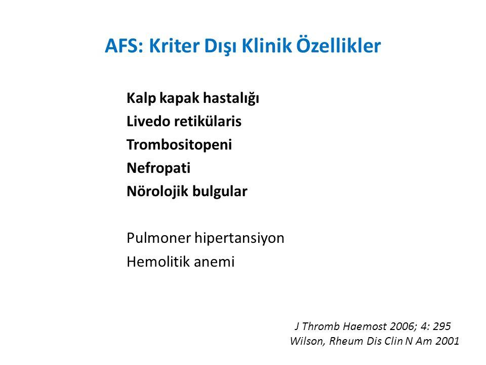 AFS: Kriter Dışı Klinik Özellikler Kalp kapak hastalığı Livedo retikülaris Trombositopeni Nefropati Nörolojik bulgular Pulmoner hipertansiyon Hemolitik anemi J Thromb Haemost 2006; 4: 295 Wilson, Rheum Dis Clin N Am 2001