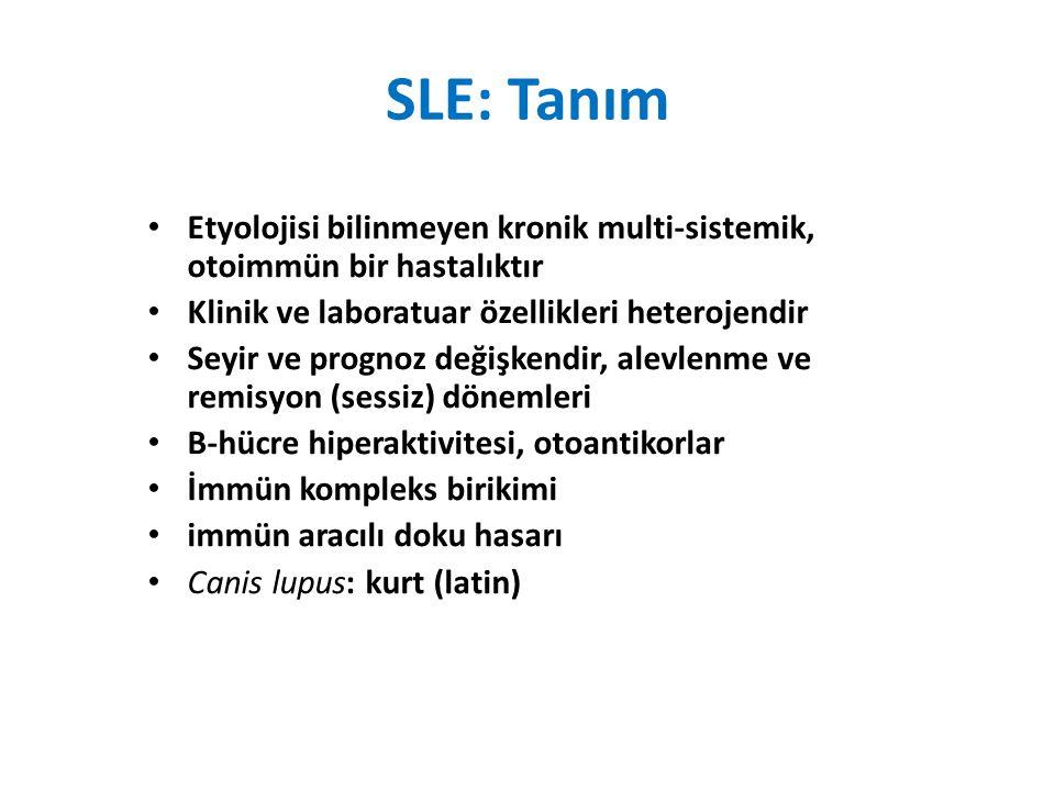 SLE: Tanım Etyolojisi bilinmeyen kronik multi-sistemik, otoimmün bir hastalıktır Klinik ve laboratuar özellikleri heterojendir Seyir ve prognoz değişkendir, alevlenme ve remisyon (sessiz) dönemleri B-hücre hiperaktivitesi, otoantikorlar İmmün kompleks birikimi immün aracılı doku hasarı Canis lupus: kurt (latin)