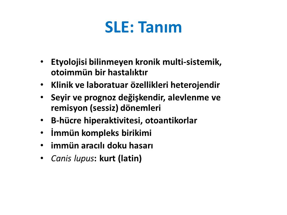 SLE: Çeşitli Klinik Problemler Retina vasküliti, iskemi, nekroz Gastrointestinal (mezenter) vaskülit Peritonit Pankreatit Lupoid hepatit (KAH+ANA) Lenfadenopati (Kikuchi hst.) Hodgkin-dışı lenfoma riskinde artış Splenomegali (soğan manzarası)
