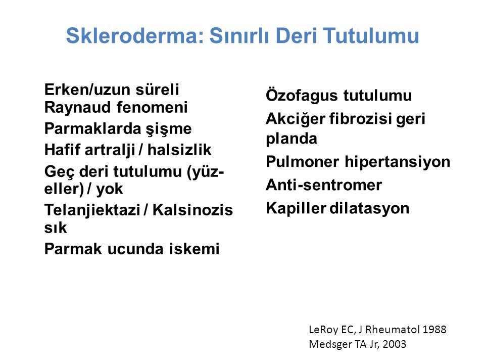 Skleroderma: Sınırlı Deri Tutulumu dirsek ve dizlerin distali + yüz Erken/uzun süreli Raynaud fenomeni Parmaklarda şişme Hafif artralji / halsizlik Geç deri tutulumu (yüz- eller) / yok Telanjiektazi / Kalsinozis sık Parmak ucunda iskemi Özofagus tutulumu Akciğer fibrozisi geri planda Pulmoner hipertansiyon Anti-sentromer Kapiller dilatasyon LeRoy EC, J Rheumatol 1988 Medsger TA Jr, 2003