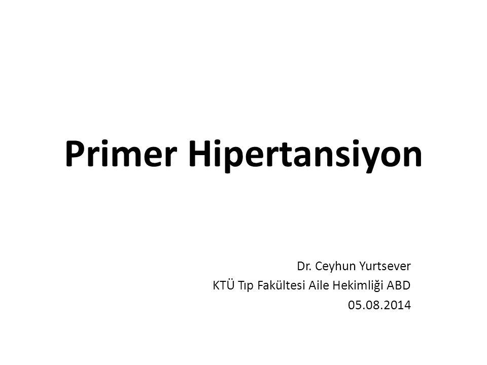 Primer Hipertansiyon Dr. Ceyhun Yurtsever KTÜ Tıp Fakültesi Aile Hekimliği ABD 05.08.2014