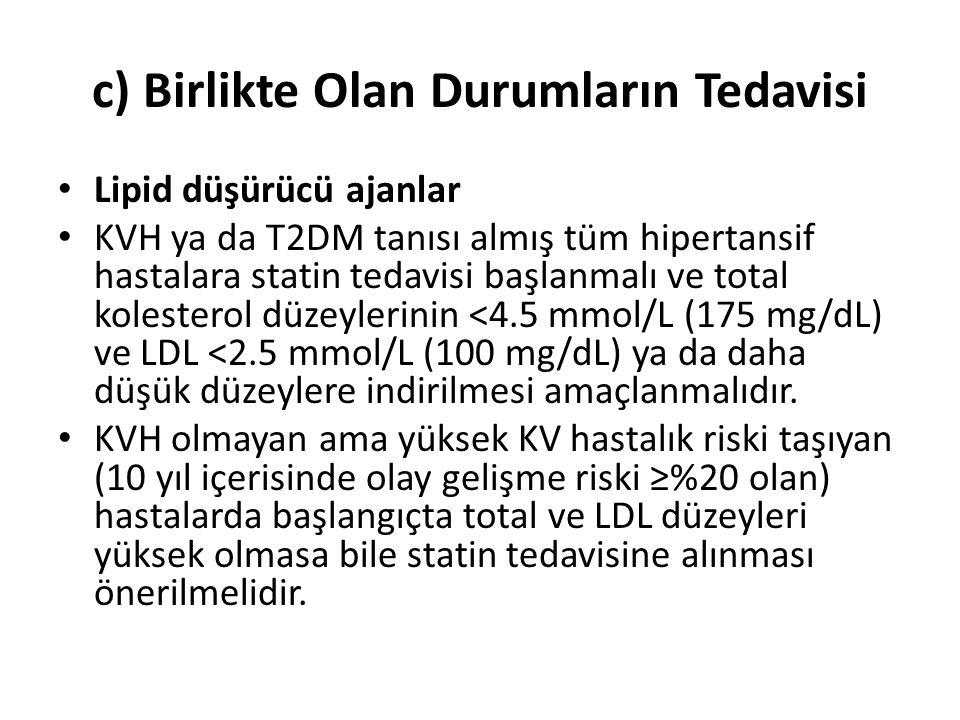 c) Birlikte Olan Durumların Tedavisi Lipid düşürücü ajanlar KVH ya da T2DM tanısı almış tüm hipertansif hastalara statin tedavisi başlanmalı ve total