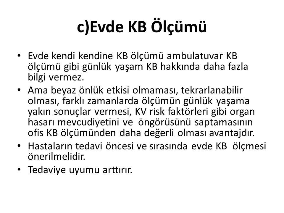 c)Evde KB Ölçümü Evde kendi kendine KB ölçümü ambulatuvar KB ölçümü gibi günlük yaşam KB hakkında daha fazla bilgi vermez. Ama beyaz önlük etkisi olma