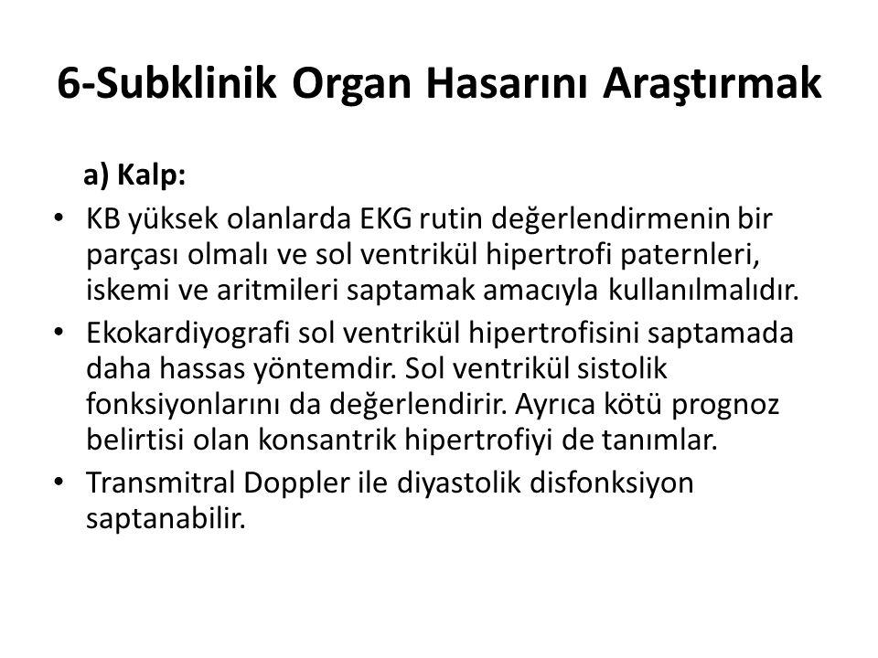 6-Subklinik Organ Hasarını Araştırmak a) Kalp: KB yüksek olanlarda EKG rutin değerlendirmenin bir parçası olmalı ve sol ventrikül hipertrofi paternler