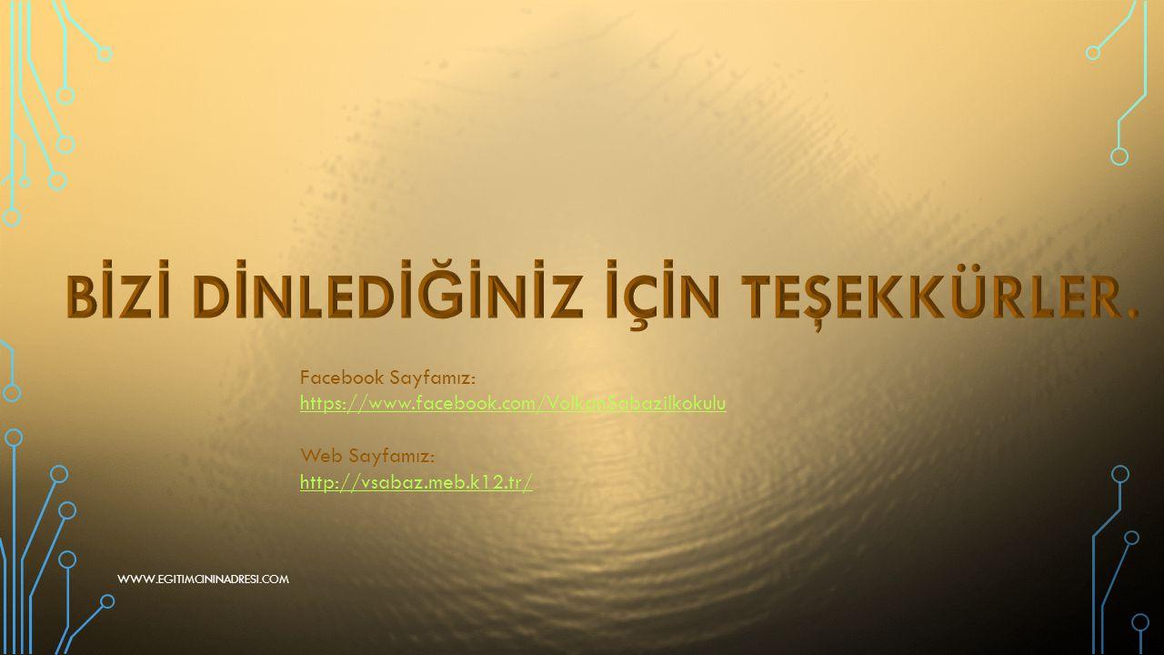 Facebook Sayfamız: https://www.facebook.com/VolkanSabazilkokulu Web Sayfamız: http://vsabaz.meb.k12.tr/ WWW.EGITIMCININADRESI.COM