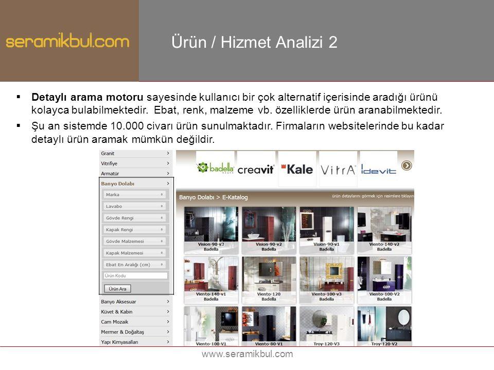 www.seramikbul.com Ürün / Hizmet Analizi 2  Detaylı arama motoru sayesinde kullanıcı bir çok alternatif içerisinde aradığı ürünü kolayca bulabilmekte