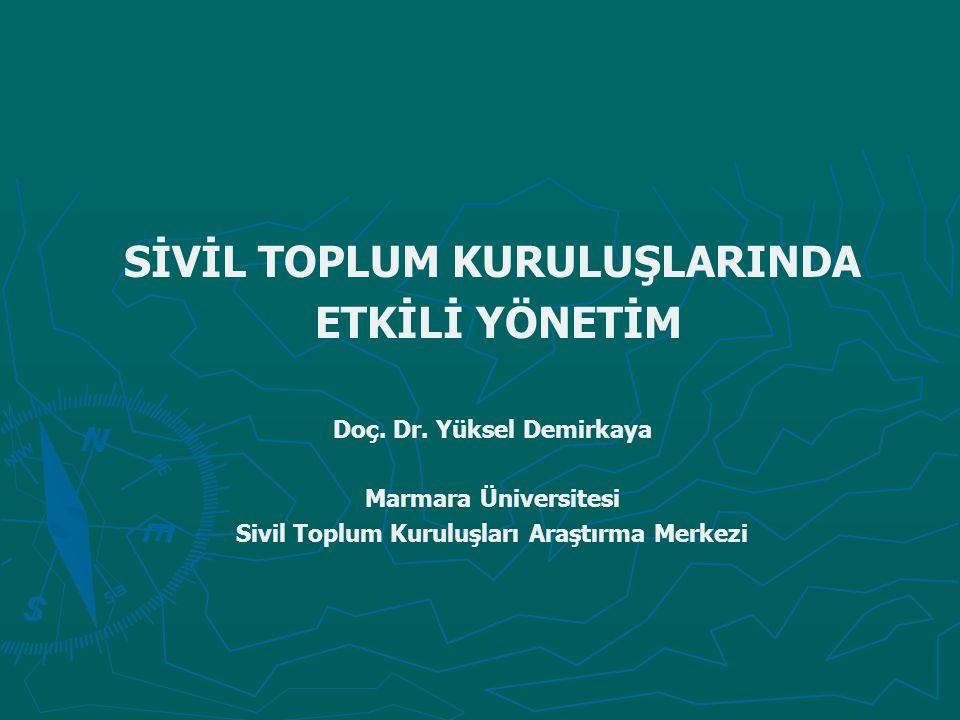 SİVİL TOPLUM KURULUŞLARINDA ETKİLİ YÖNETİM Doç. Dr. Yüksel Demirkaya Marmara Üniversitesi Sivil Toplum Kuruluşları Araştırma Merkezi