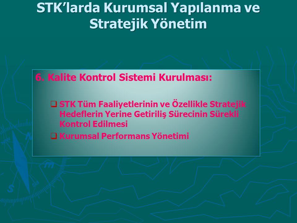 STK'larda Kurumsal Yapılanma ve Stratejik Yönetim 6. Kalite Kontrol Sistemi Kurulması:   STK Tüm Faaliyetlerinin ve Özellikle Stratejik Hedeflerin Y