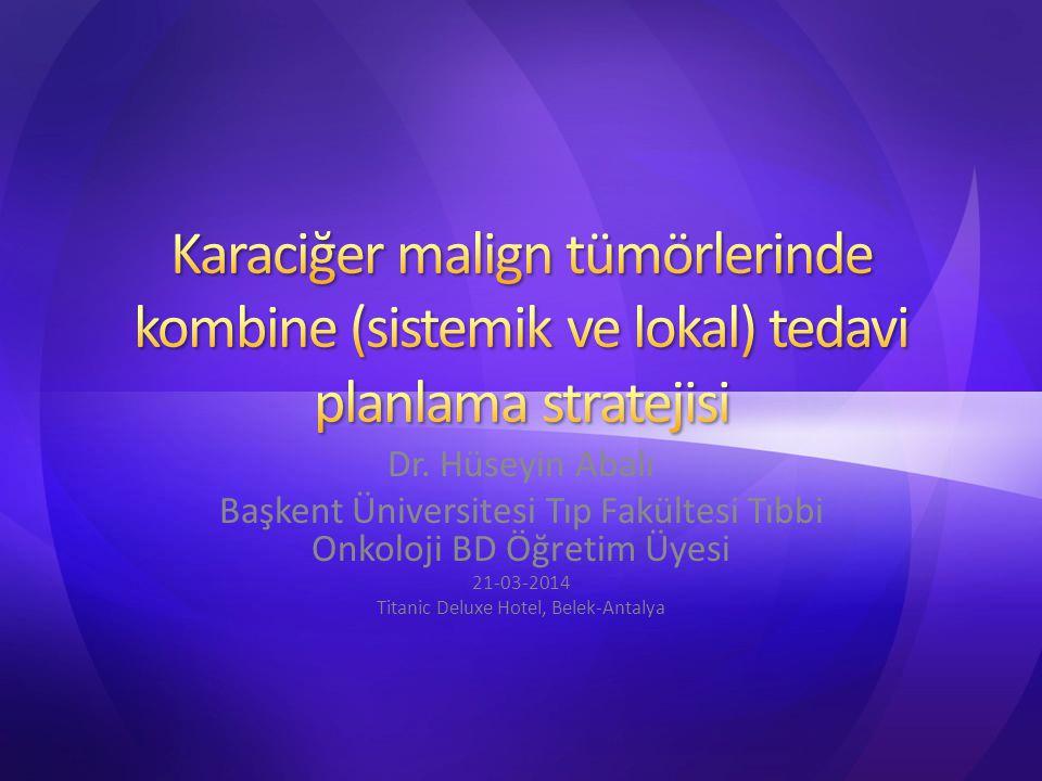 Dr. Hüseyin Abalı Başkent Üniversitesi Tıp Fakültesi Tıbbi Onkoloji BD Öğretim Üyesi 21-03-2014 Titanic Deluxe Hotel, Belek-Antalya