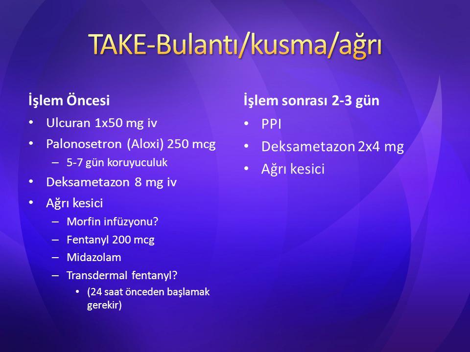 İşlem Öncesi Ulcuran 1x50 mg iv Palonosetron (Aloxi) 250 mcg – 5-7 gün koruyuculuk Deksametazon 8 mg iv Ağrı kesici – Morfin infüzyonu? – Fentanyl 200