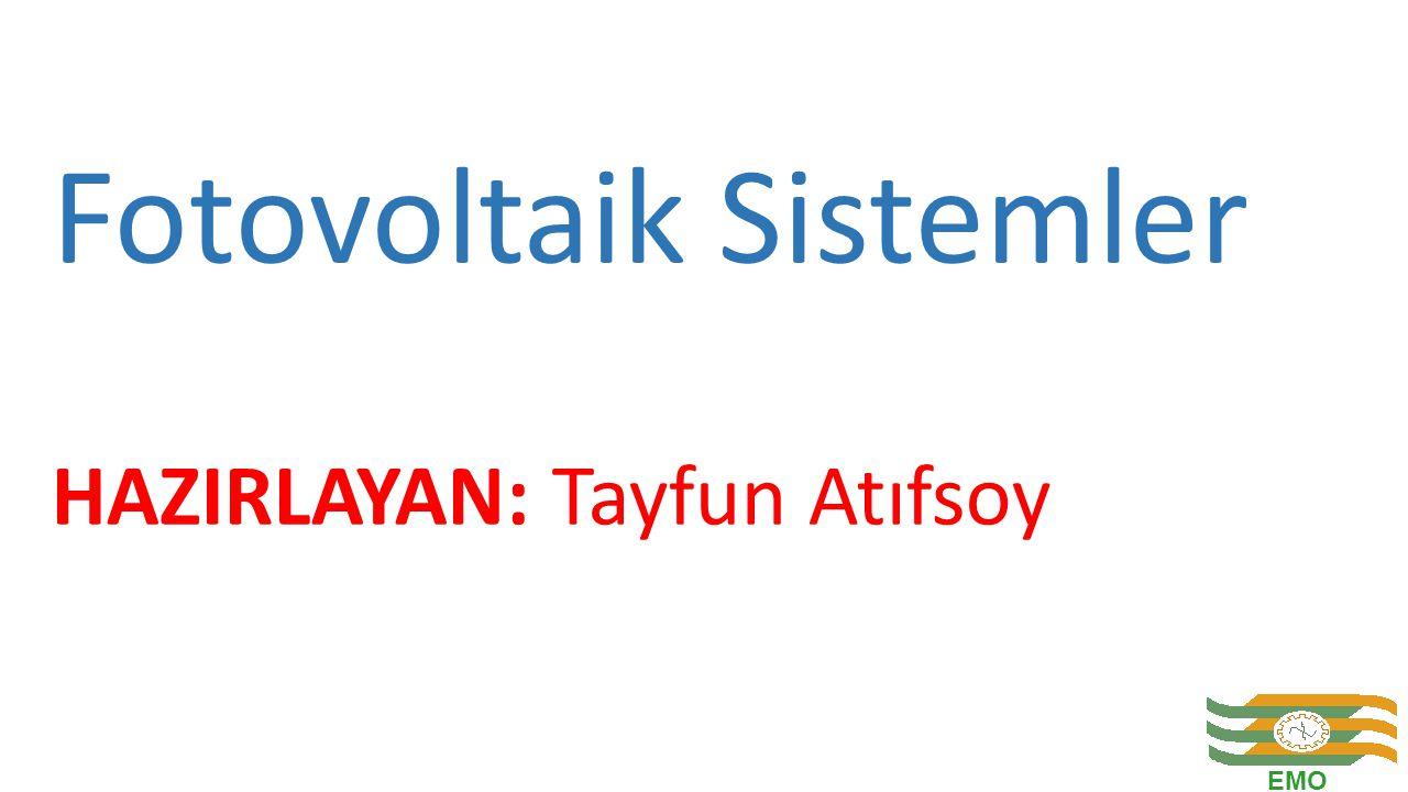 Fotovoltaik Sistemler HAZIRLAYAN: Tayfun Atıfsoy EMO